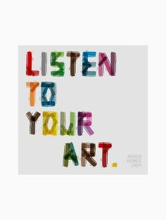 Listen to your art.