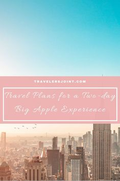 Travel Plans for a Two-day Big Apple Experience - Travelers' Joint