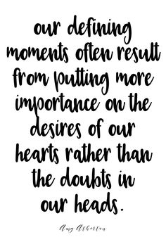 Our defining moments often result from putting more importance on the desires of our hearts rather than the doubts in our heads. @amybakeshealthy