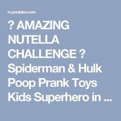 ★ AMAZING NUTELLA CHALLENGE ★ Spiderman & Hulk Poop Prank Toys Kids Superhero in Real Life Movies - YouTube
