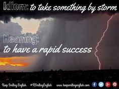 Idiom: to take something by storm