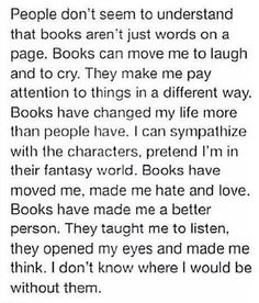 Books are my epitome of an eternity earned of sorrow as well of the deepest love and emotion I will ever feel