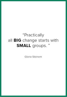 """""""Practically all big change starts with small groups. Great Quotes, Me Quotes, Motivational Quotes, Role Model Quotes, Inspirational Thoughts, Inspiring Quotes, Gloria Steinem, Wise Women, Pep Talks"""