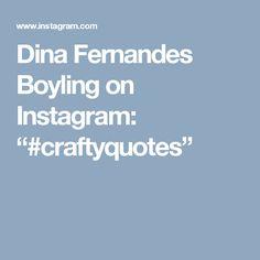 "Dina Fernandes Boyling on Instagram: ""#craftyquotes"""