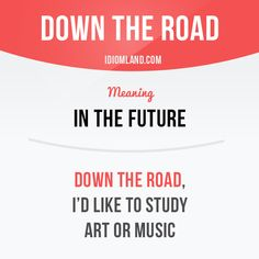 """Down the road"" means ""in the future"".  Example: Down the road, I'd like to study art or music.  #idiom"