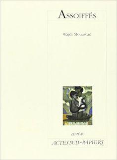 Assoiffés / Wajdi Mouawad ; avec la collaboration de Benoît Vermeulen - Montréal : Leméac ; Arles : Actes Sud, 2007