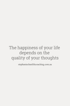 The happiness of your life depends on the quality of your thoughts... #lifequote
