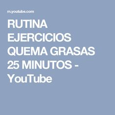 RUTINA EJERCICIOS QUEMA GRASAS 25 MINUTOS - YouTube