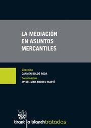 La mediación en asuntos mercantiles / dirección, Carmen Boldó Roda ;  coordinación, María del Mar Andreu Martí; Rosalía Alfonso Sánchez...[et alt.].. -- Valencia : Tirant lo Blanch, 2015.
