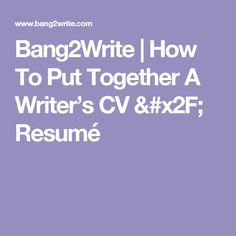 Bang2Write   How To Put Together A Writer's CV / Resumé