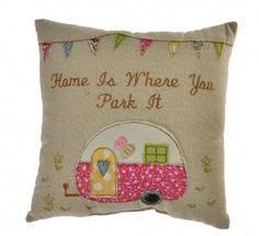 Cute cushion with pink applique caravan and home is where you park it embroidery with applique bunting along the top What a lovely addition to your Applique Cushions, Cute Cushions, Cute Pillows, Sewing Pillows, Applique Patterns, Applique Designs, Sewing Patterns, Fabric Crafts, Sewing Crafts