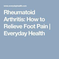 Rheumatoid Arthritis: How to Relieve Foot Pain | Everyday Health