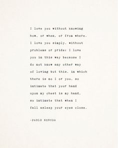 Positive Quotes Discover Pablo Neruda love poetry i love you without knowing how love sonnet poem gifts for her gift for him love poem love quote poster Neruda Quotes, Poem Quotes, Words Quotes, Neruda Love Poems, Friend Quotes, Funny Quotes, Life Quotes, Qoutes, Quotes Amor