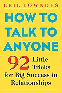 How to Talk to Anyone: 92 Little Tricks for Big Success in Relationships: Leil Lowndes: 8601406516090: Amazon.com: Books