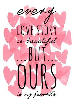 """""""every love story is beautiful, but ours is my favorite."""" love this quote and design by A Kreative Kraning"""