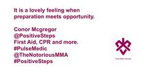 It is a lovely feeling when preparation meets opportunity.  Positive Steps #FirstAid, #CPR . #PulseMedic  Conor McGregor #PositiveSteps