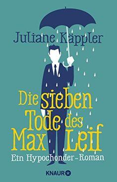 Die sieben Tode des Max Leif: Ein Hypochonder-Roman von Juliane Käppler http://www.amazon.de/dp/3426517256/ref=cm_sw_r_pi_dp_DPfJwb189MHP2