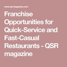 Franchise Opportunities for Quick-Service and Fast-Casual Restaurants - QSR magazine