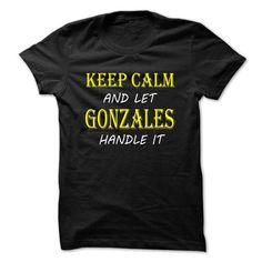 awesome Keep Calm and Let GONZALES Handle It TA  Check more at https://abctee.net/keep-calm-and-let-gonzales-handle-it-ta/