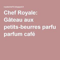 Chef Royale: Gâteau aux petits-beurres parfum café