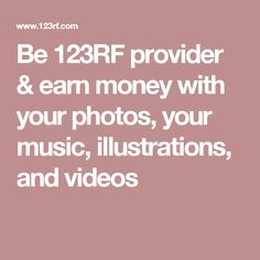 Be 123RF provider & earn money with your photos, your music, illustrations, and videos