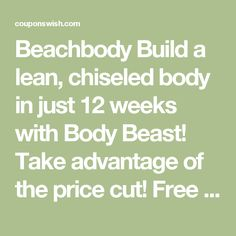Beachbody Build a lean, chiseled body in just 12 weeks with Body Beast! Take advantage of the price cut! Free gifts included with purchase! August 9, 2016