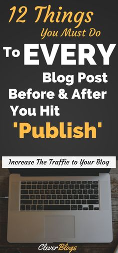 Increase The Traffic To Your Blog! - 12 This You MUST Do To Ever Blog Post Before & After Hitting Publish! These simple WordPress strategies will make it much easier for your audience to find your new blog posts and will increase the traffic to your blog!