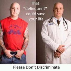 Just cuz someone has tattoos doesn't make them a bad person. Please use your head before passing judgment.