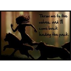 Throw me to the wolves. Art Quotes, Life Quotes, Inspirational Quotes, Wiccan, Pagan, Teenage Werewolf, Halloween Scrapbook, Big Bad Wolf, Religious Quotes