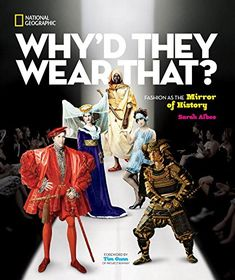 Why'd They Wear That? (National Geographic, By Sarah Albee Foreword by Tim Gunn / Sarah Albee's Five Favorite History Books Fashion Books, Kids Fashion, Fashion Wear, Fashion Design, Nonfiction Books For Kids, Tim Gunn, Winner Announcement, National Geographic Kids, Shirt Hair