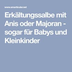 Erkältungssalbe mit Anis oder Majoran - sogar für Babys und Kleinkinder Body Care, Babys, Health Fitness, Diy, Burgers, Natural, Beauty, Basteln, Homemade Cosmetics