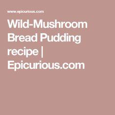 Wild-Mushroom Bread Pudding recipe | Epicurious.com