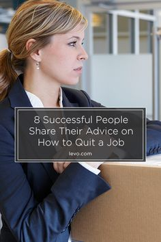 Super Successful People Share Their Advice on How to Quit a Job www.levo.com