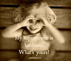 My superpower is kindness. What's yours?