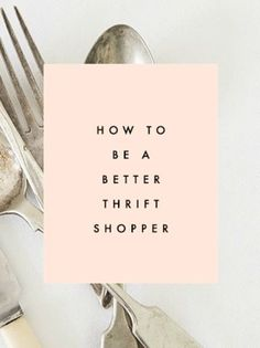 How To Be A Better Thrift Shopper - Clementine Daily