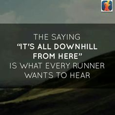 """The saying """"it's all downhill from here"""" is what every runner wants to hear. #running #motivation #inspiration"""