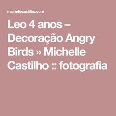 Leo 4 anos – Decoração Angry Birds » Michelle Castilho :: fotografia