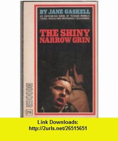 The Shiny Narrow Grin Jane Gaskell ,   ,  , ASIN: B005U6X2EA , tutorials , pdf , ebook , torrent , downloads , rapidshare , filesonic , hotfile , megaupload , fileserve