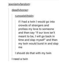 I need a twin
