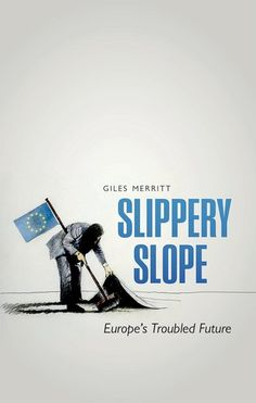 Slippery slope : Europe's troubled future / Giles Merritt.     Oxford University Press, 2016
