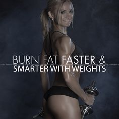 Burn fat faster with weights!