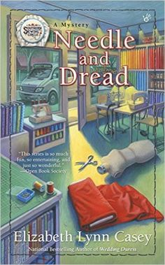 Needle and Dread (Book 11 in the Southern Sewing Circle Mystery series) A novel by Elizabeth Lynn Casey I Love Books, Books To Read, My Books, Best Mysteries, Cozy Mysteries, Mystery Novels, Mystery Series, Mystery Thriller, Sewing Circles