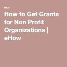 How to Get Grants for Non Profit Organizations Grant Proposal Writing, Grant Writing, Start A Non Profit, Foundation Grants, Nonprofit Fundraising, Non Profit Fundraising Ideas, Charity Organizations, Dry Erase Board, How To Get