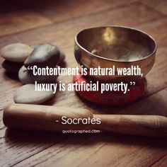 """A Quote about Contentment, Money and Luxury - """"Contentment is natural wealth, luxury is artificial poverty. Socrates Quotes, Wise Quotes, Happy Quotes, Book Quotes, Positive Quotes, Inspirational Quotes, Famous Quotes, Interesting Quotes, Amazing Quotes"""