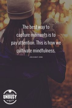 The best way to capture moments is to pay attention. This is how we cultivate mindfulness. *Love this post and this site! Girly Quotes, Cute Quotes, Best Quotes, Stark Sein, Things To Do Today, Mindfulness Meditation, Photography Tips, Adventure Photography, Encouragement Quotes