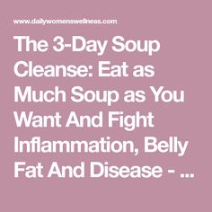 The 3-Day Soup Cleanse: Eat as Much Soup as You Want And Fight Inflammation, Belly Fat And Disease - Daily Women Wellness