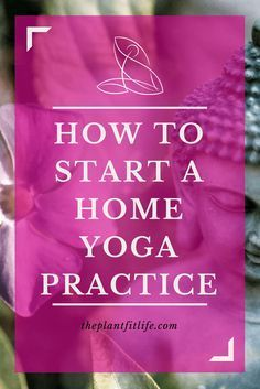 how to start a home yoga practice | yoga at home | beginner yoga | starting a yoga practice | how to start doing yoga | yoga for beginners | yoga ideas | yoga space | yoga lifestyle