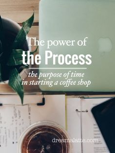 The Power of the Process: The purpose of time in starting a coffee shop #dreamalatte