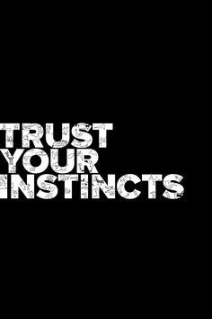 always always always trust your instincts...if you don't, you will look back and wish you had!!!!
