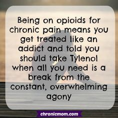 Being on opioids for chronic pain means you get treated like an addict and told to take Tylenol when all you want is a break from the constant, overwhelming agony Chronic Fatigue Syndrome Diet, Chronic Fatigue Symptoms, Chronic Migraines, Chronic Illness, Chronic Tiredness, Endometriosis, Rheumatoid Arthritis, Mental Illness, Fibromyalgia Syndrome